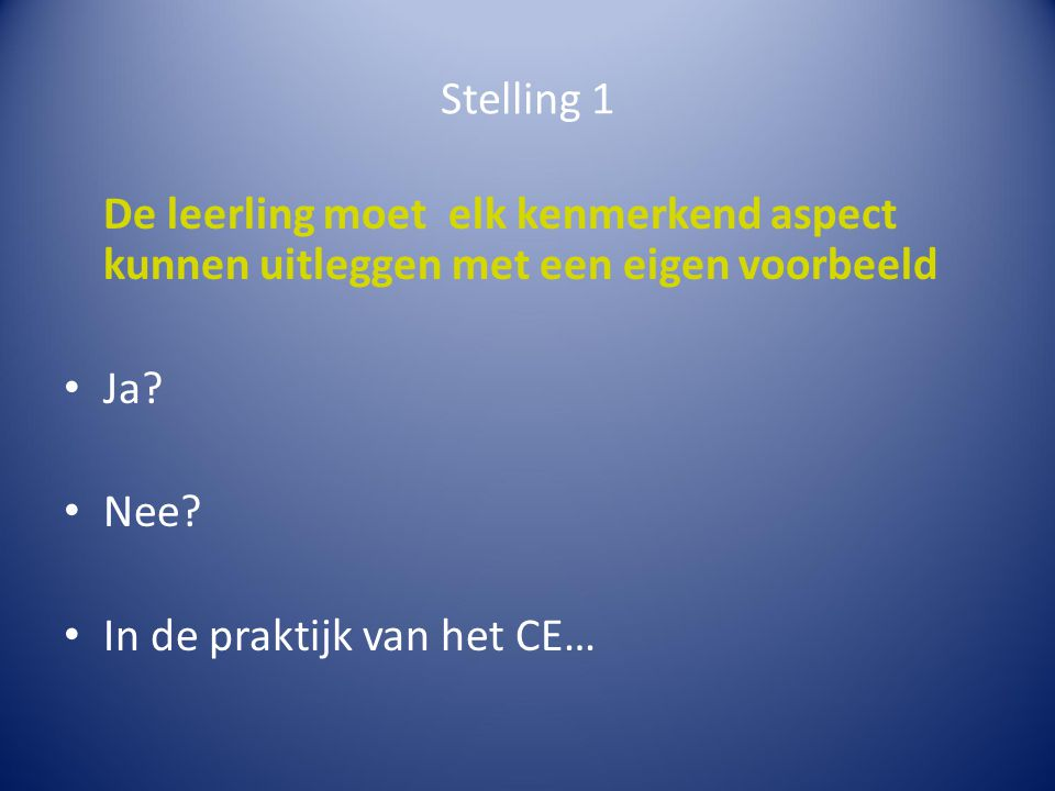Stelling 1 De leerling moet elk kenmerkend aspect kunnen uitleggen met een eigen voorbeeld. Ja Nee