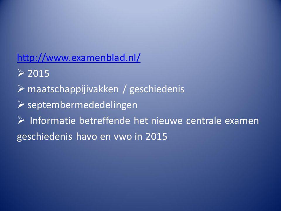 http://www.examenblad.nl/ 2015. maatschappijivakken / geschiedenis. septembermededelingen. Informatie betreffende het nieuwe centrale examen.
