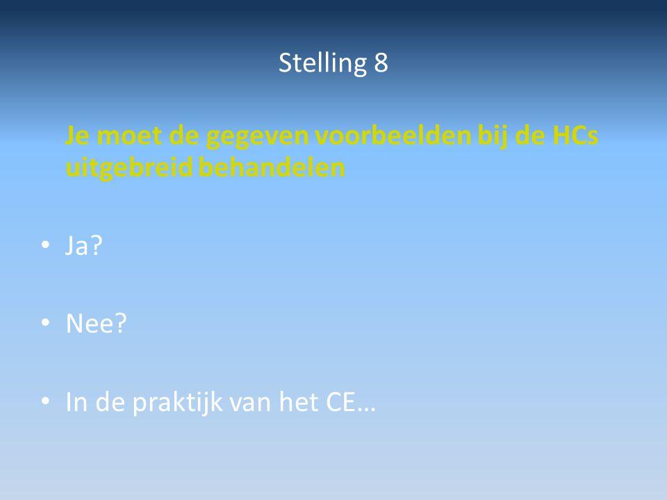Stelling 8 Je moet de gegeven voorbeelden bij de HCs uitgebreid behandelen.