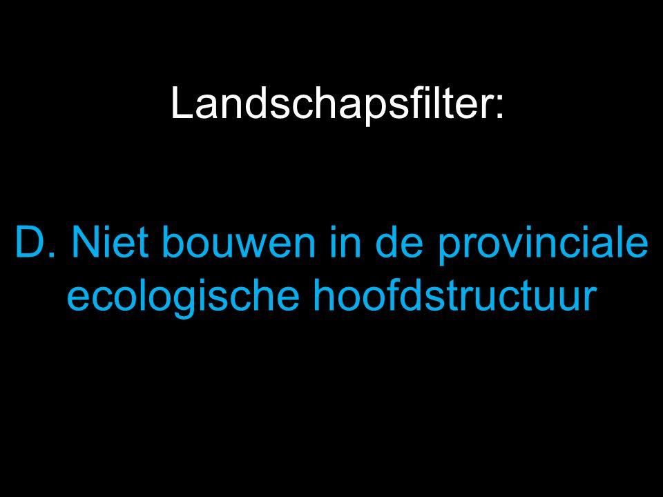 D. Niet bouwen in de provinciale ecologische hoofdstructuur