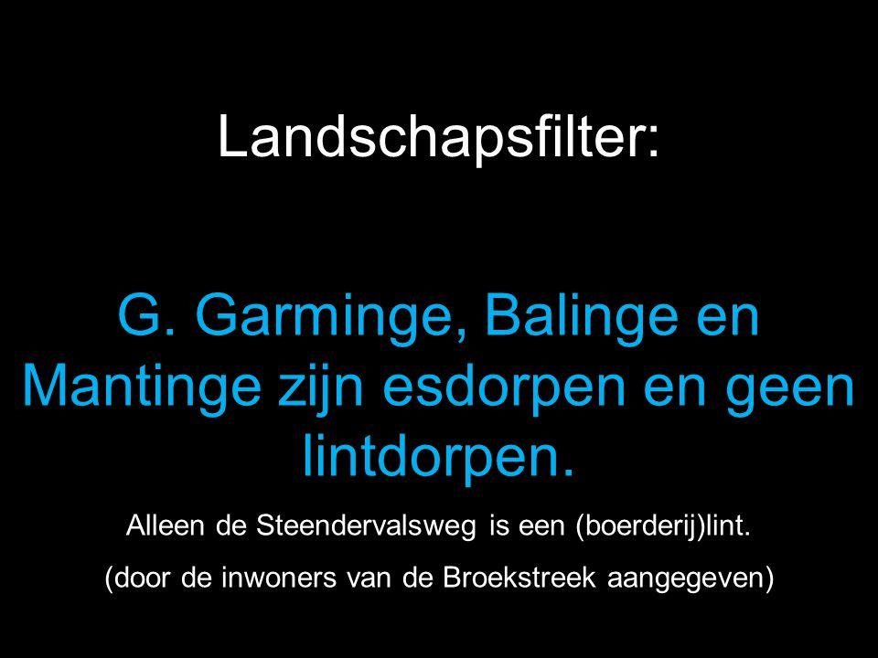 G. Garminge, Balinge en Mantinge zijn esdorpen en geen lintdorpen.