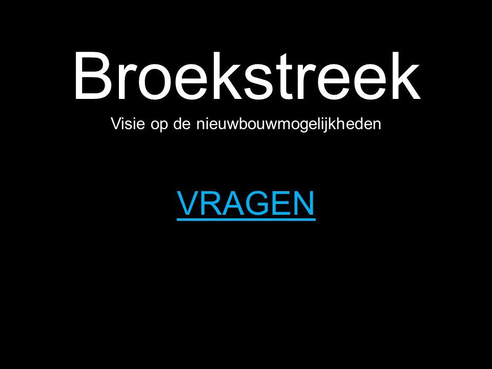 Broekstreek VRAGEN Visie op de nieuwbouwmogelijkheden