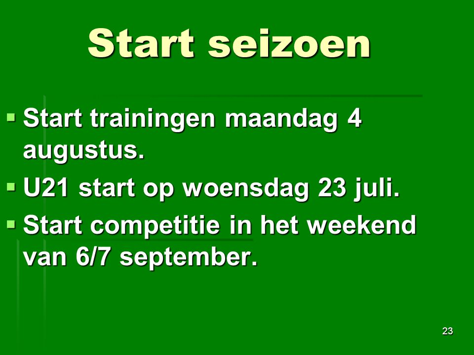 Start seizoen Start trainingen maandag 4 augustus.