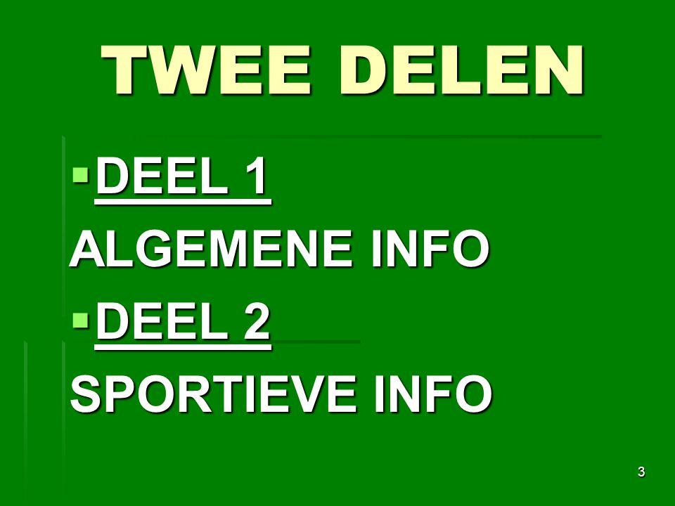 TWEE DELEN DEEL 1 ALGEMENE INFO DEEL 2 SPORTIEVE INFO