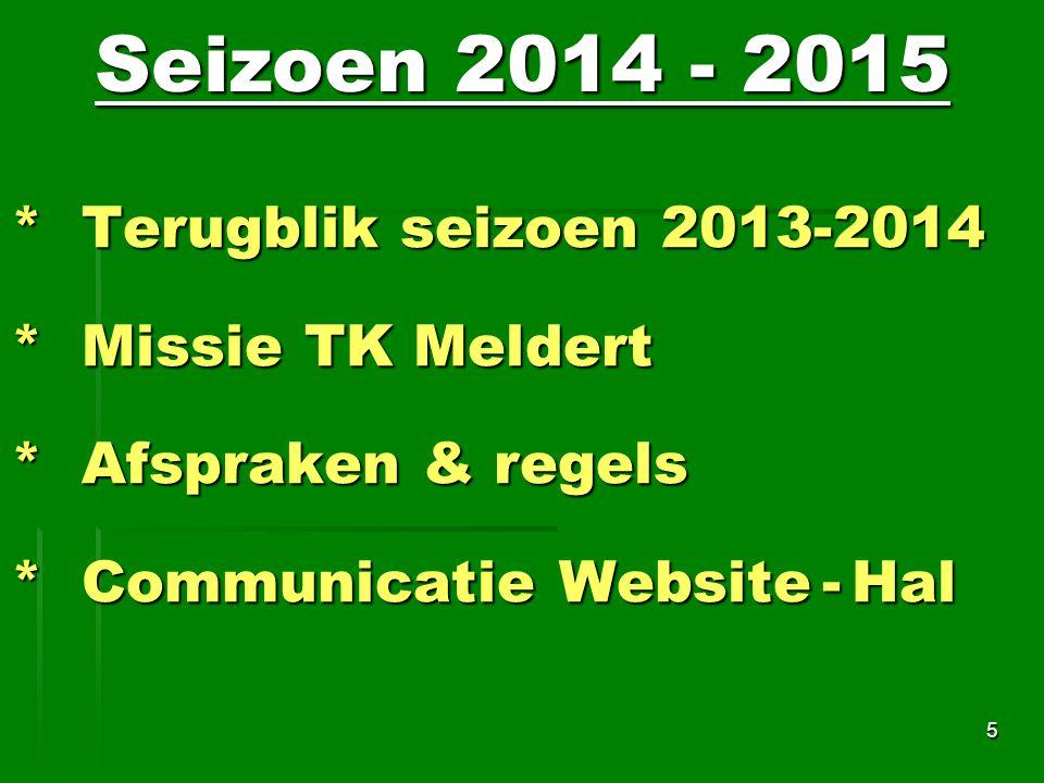 Seizoen 2014 - 2015 * Terugblik seizoen 2013-2014 * Missie TK Meldert * Afspraken & regels * Communicatie Website - Hal