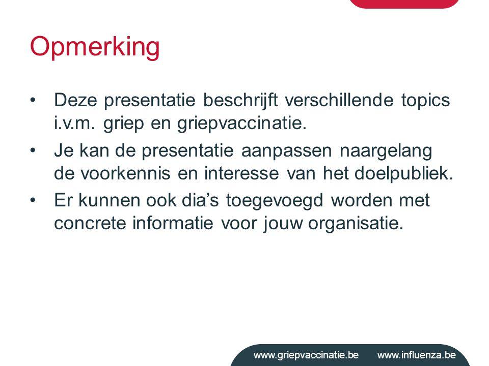 Opmerking Deze presentatie beschrijft verschillende topics i.v.m. griep en griepvaccinatie.