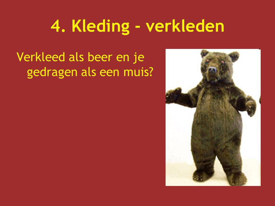 4. Kleding - verkleden Verkleed als beer en je gedragen als een muis