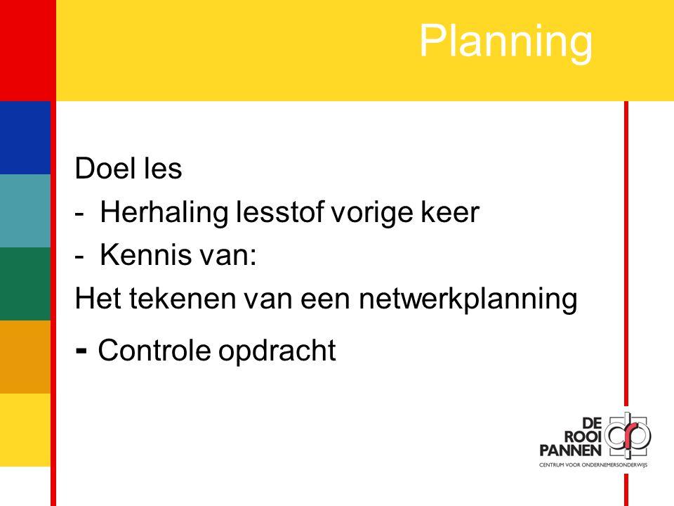 Planning - Controle opdracht Doel les Herhaling lesstof vorige keer