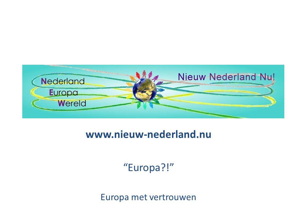 www.nieuw-nederland.nu Europa ! Europa met vertrouwen