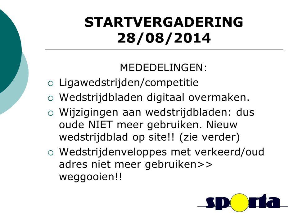 STARTVERGADERING 28/08/2014 MEDEDELINGEN: Ligawedstrijden/competitie