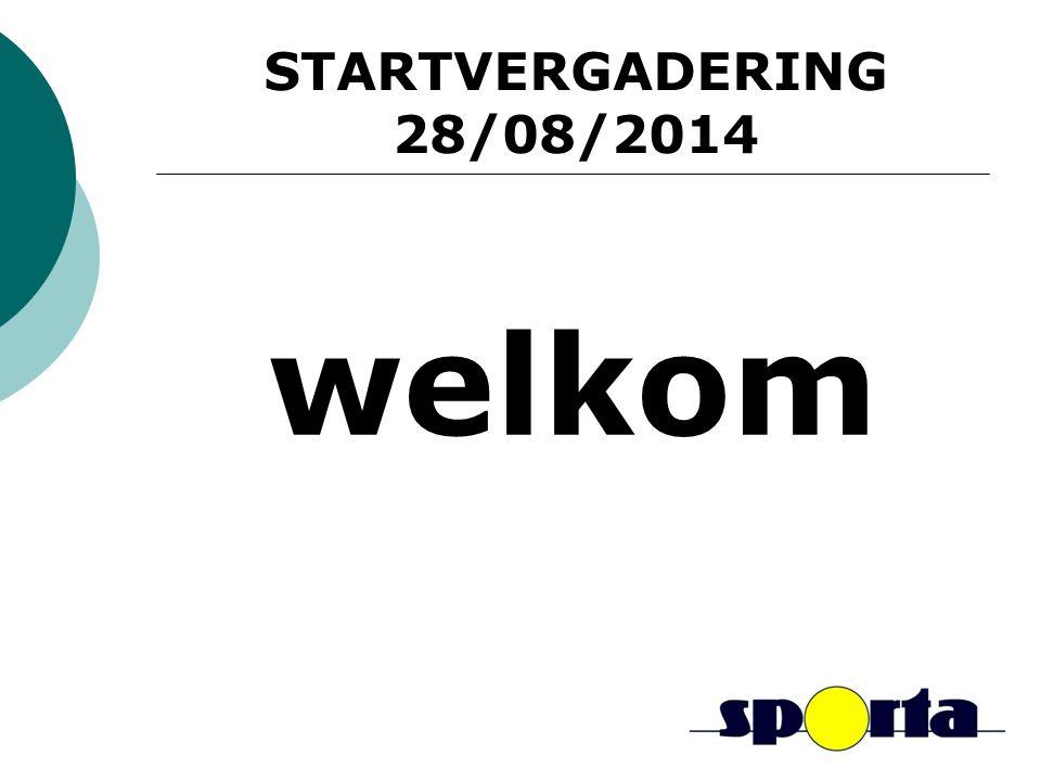 STARTVERGADERING 28/08/2014 welkom