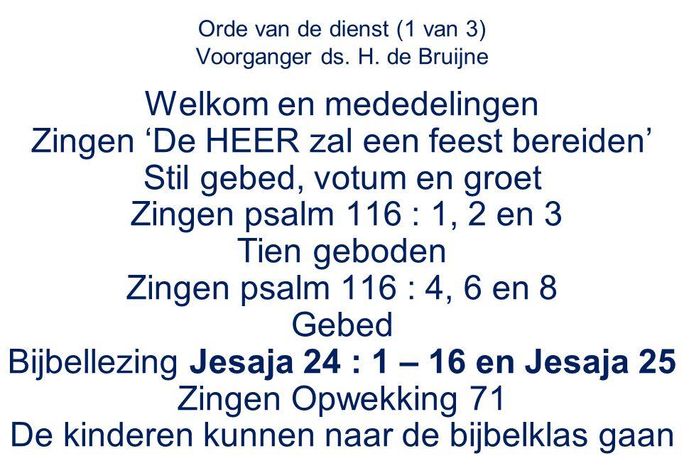 Orde van de dienst (1 van 3) Voorganger ds. H. de Bruijne