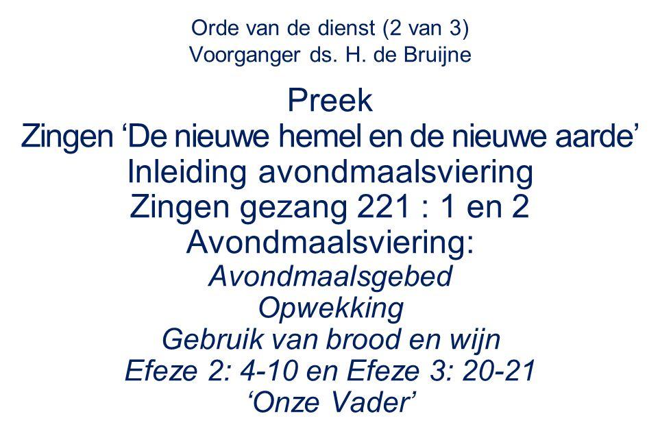 Orde van de dienst (2 van 3) Voorganger ds. H. de Bruijne