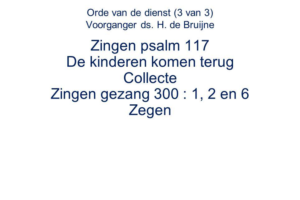 Orde van de dienst (3 van 3) Voorganger ds. H. de Bruijne
