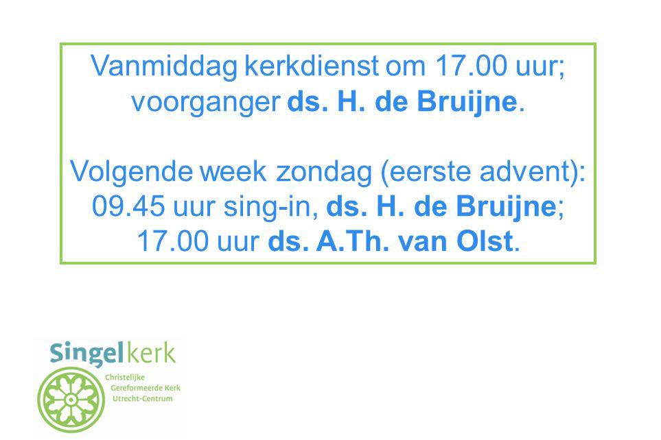 Vanmiddag kerkdienst om 17.00 uur; voorganger ds. H. de Bruijne.