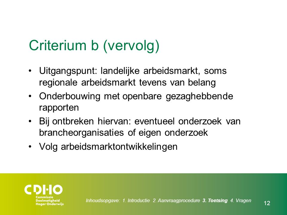Criterium b (vervolg) Uitgangspunt: landelijke arbeidsmarkt, soms regionale arbeidsmarkt tevens van belang.