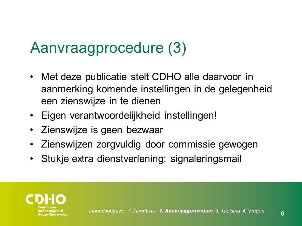 Aanvraagprocedure (3) Met deze publicatie stelt CDHO alle daarvoor in aanmerking komende instellingen in de gelegenheid een zienswijze in te dienen.