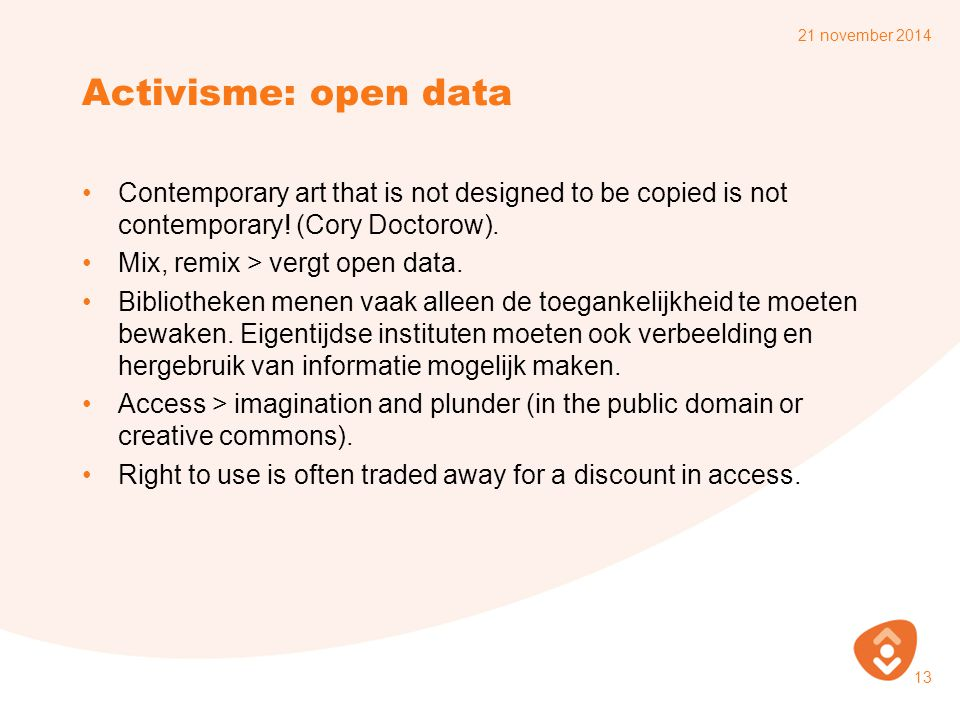 7 april 2017 Activisme: open data. Contemporary art that is not designed to be copied is not contemporary! (Cory Doctorow).