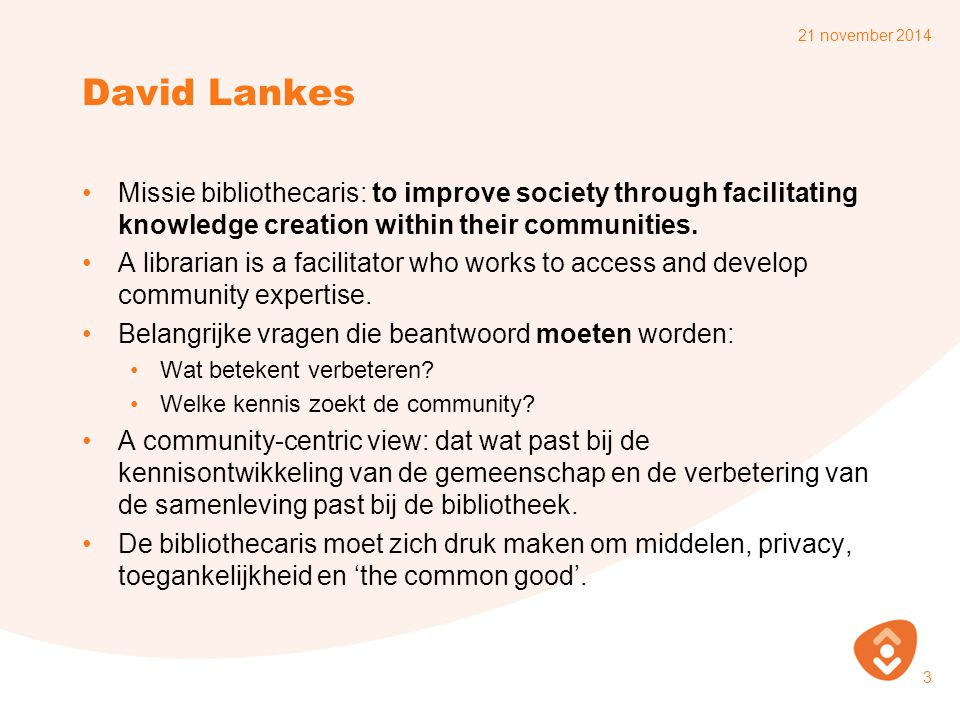 7 april 2017 David Lankes. Missie bibliothecaris: to improve society through facilitating knowledge creation within their communities.