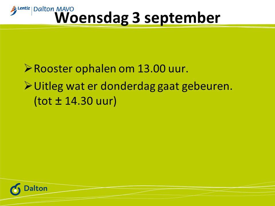 Woensdag 3 september Rooster ophalen om 13.00 uur.