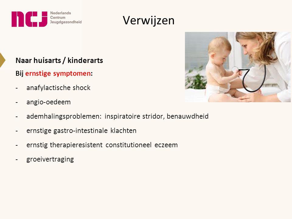Verwijzen Naar huisarts / kinderarts Bij ernstige symptomen: