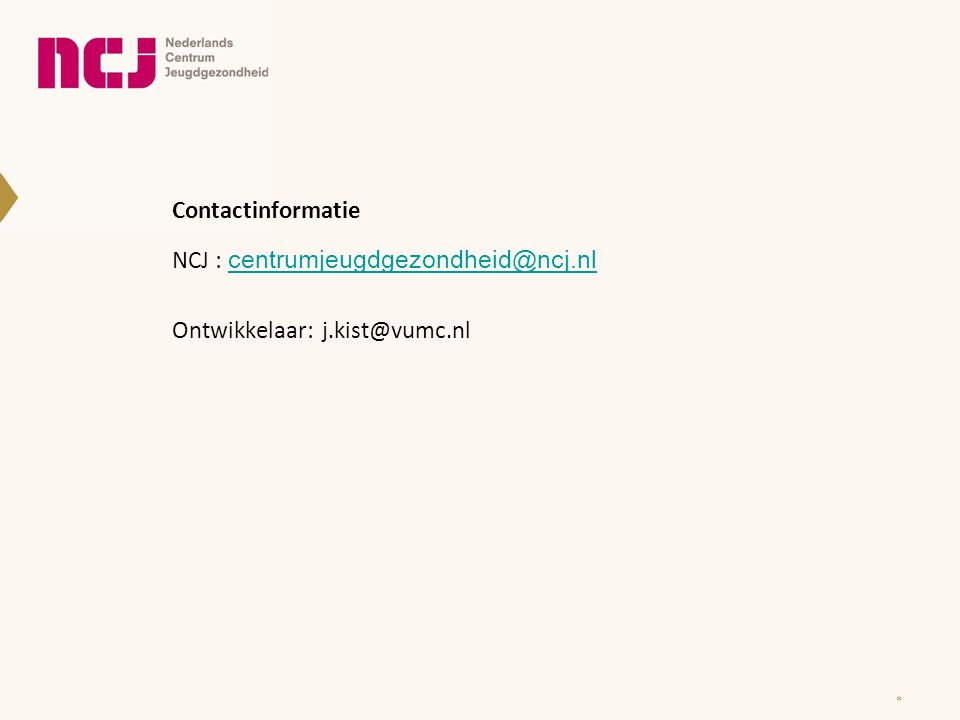 NCJ : centrumjeugdgezondheid@ncj.nl Ontwikkelaar: j.kist@vumc.nl
