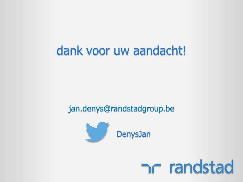 dank voor uw aandacht! jan.denys@randstadgroup.be DenysJan