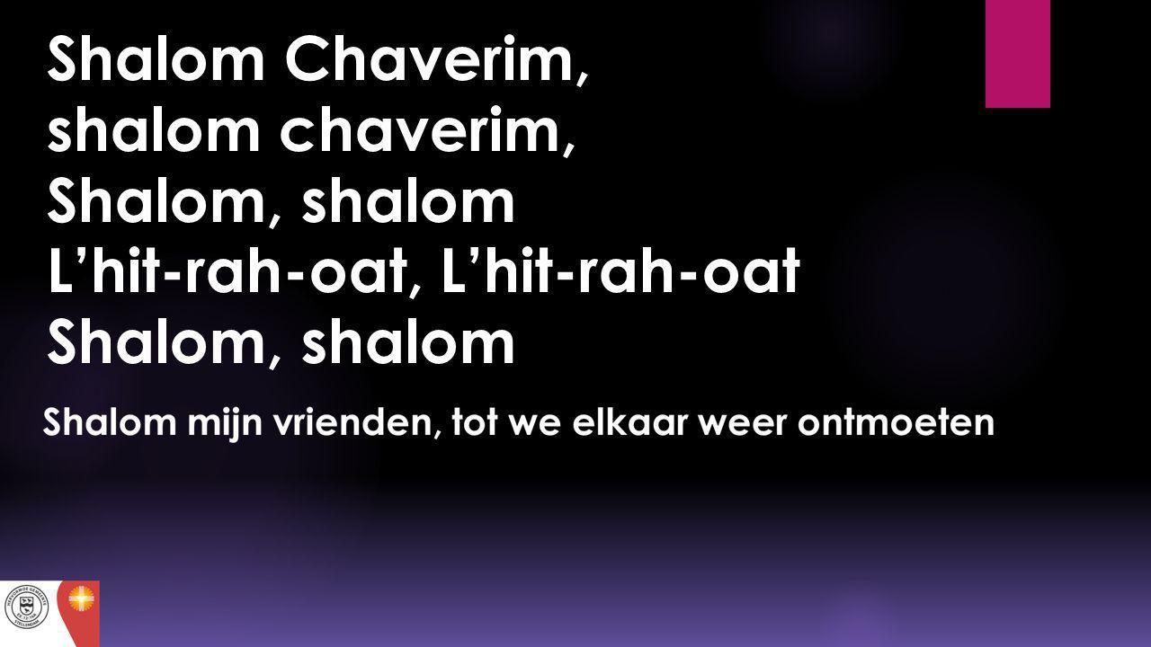 Shalom Chaverim, shalom chaverim, Shalom, shalom L'hit-rah-oat, L'hit-rah-oat