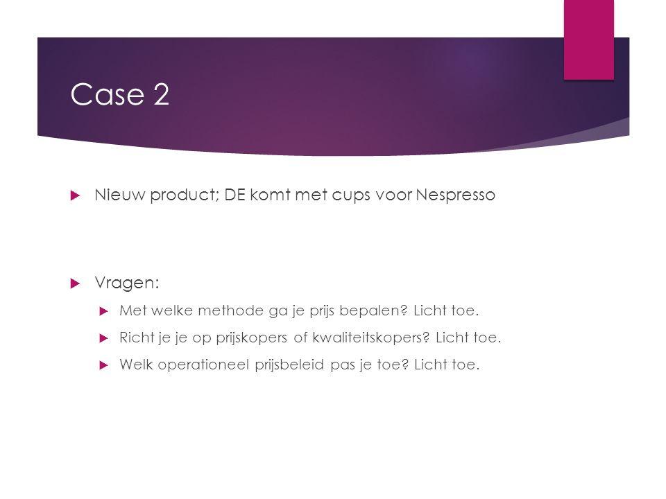 Case 2 Nieuw product; DE komt met cups voor Nespresso Vragen: