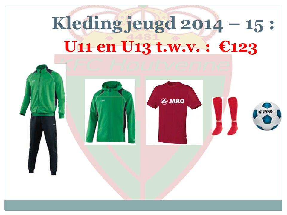 Kleding jeugd 2014 – 15 : U11 en U13 t.w.v. : €123