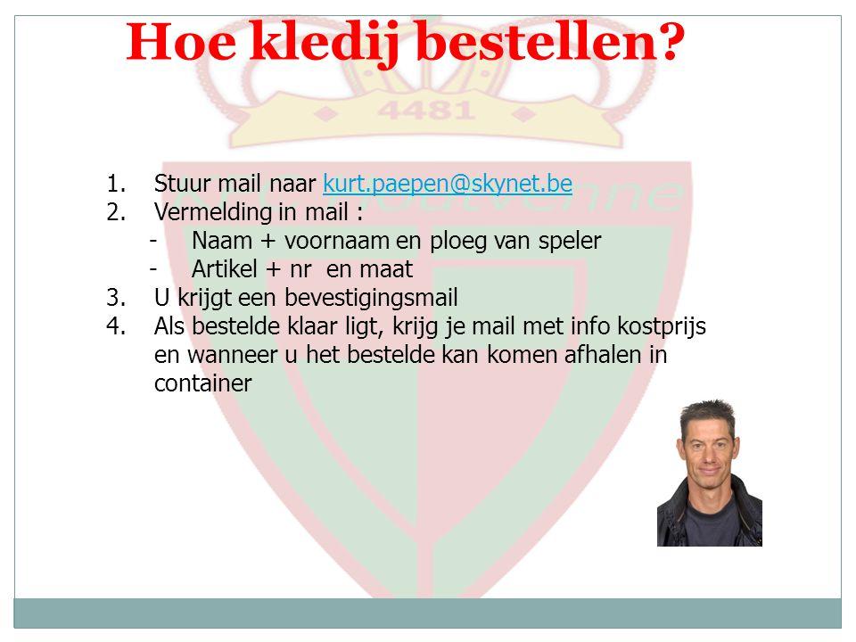 Hoe kledij bestellen Stuur mail naar kurt.paepen@skynet.be