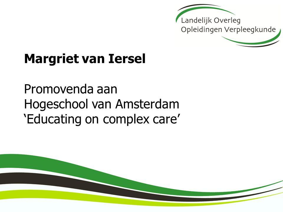 Margriet van Iersel Promovenda aan Hogeschool van Amsterdam 'Educating on complex care'