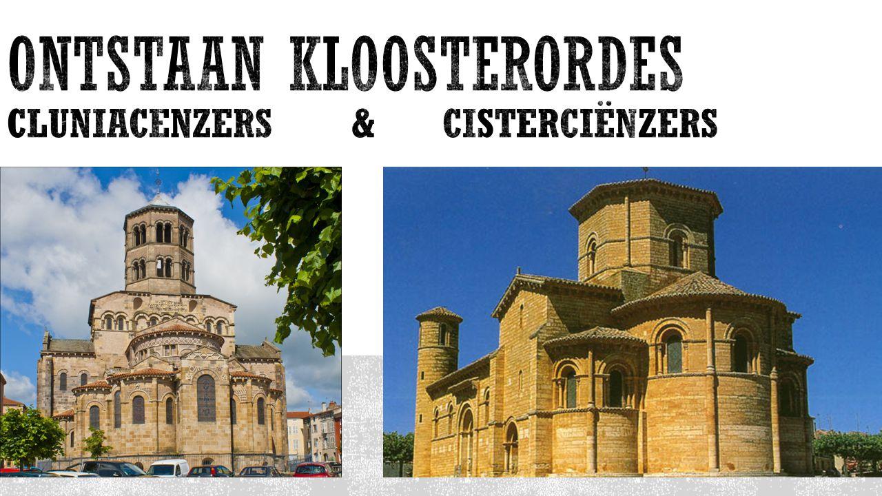 Ontstaan KLOOSTERORDES Cluniacenzers & Cisterciënzers