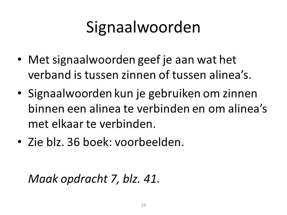 Signaalwoorden Met signaalwoorden geef je aan wat het verband is tussen zinnen of tussen alinea's.