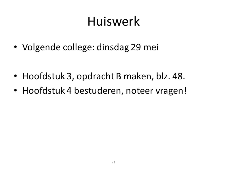 Huiswerk Volgende college: dinsdag 29 mei
