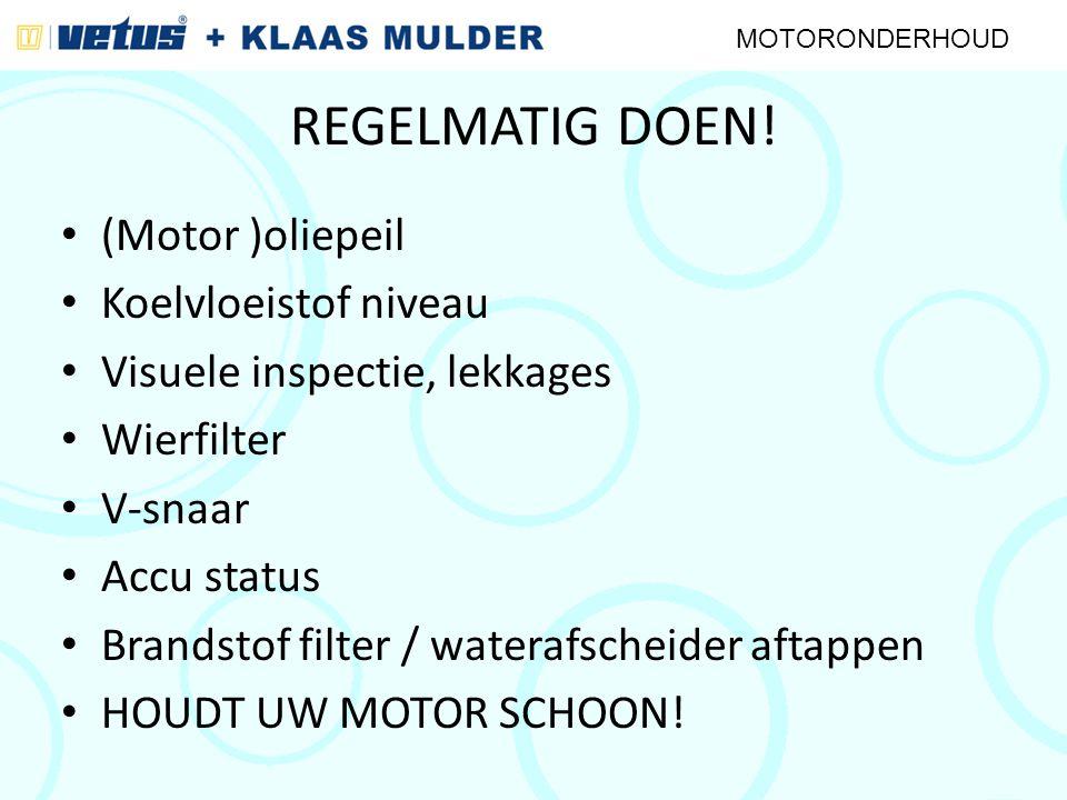 REGELMATIG DOEN! (Motor )oliepeil Koelvloeistof niveau