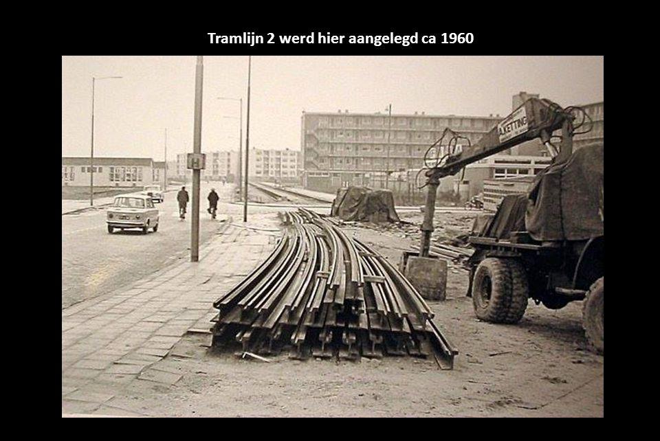 Tramlijn 2 werd hier aangelegd ca 1960
