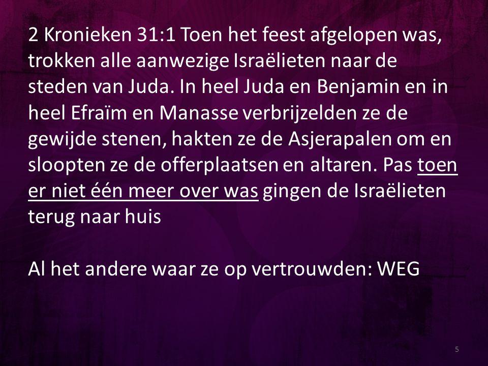 2 Kronieken 31:1 Toen het feest afgelopen was, trokken alle aanwezige Israëlieten naar de steden van Juda.