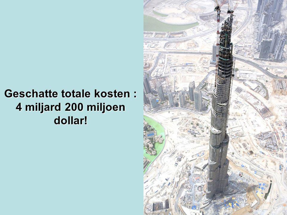 Geschatte totale kosten : 4 miljard 200 miljoen dollar!