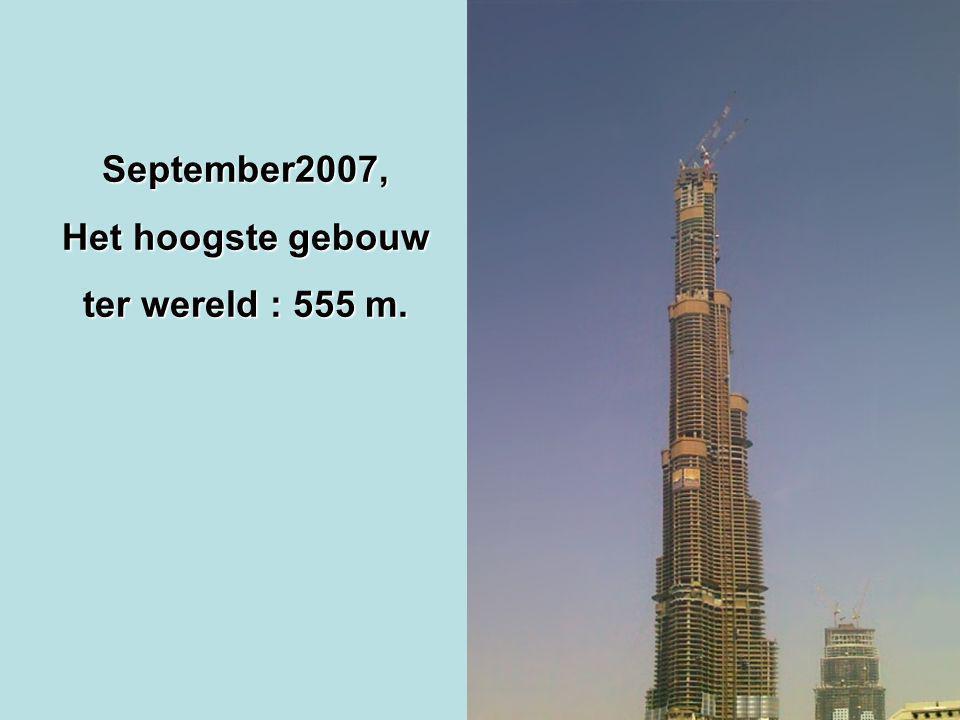 September2007, Het hoogste gebouw ter wereld : 555 m.