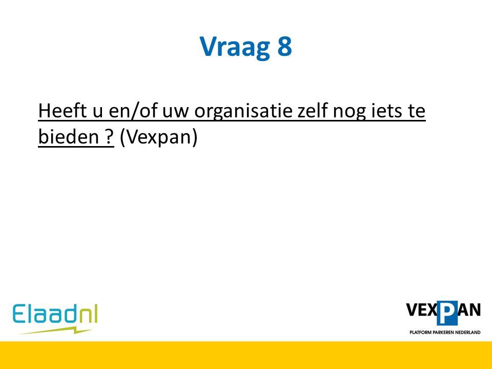Vraag 8 Heeft u en/of uw organisatie zelf nog iets te bieden (Vexpan)