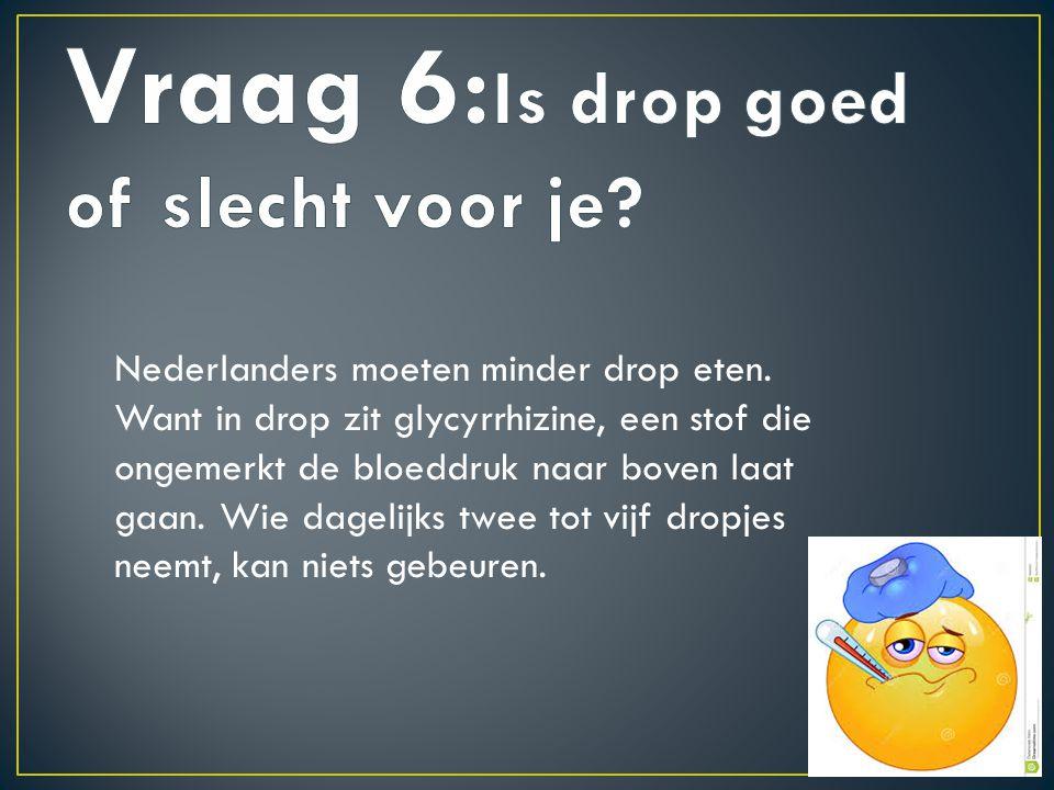Vraag 6:Is drop goed of slecht voor je