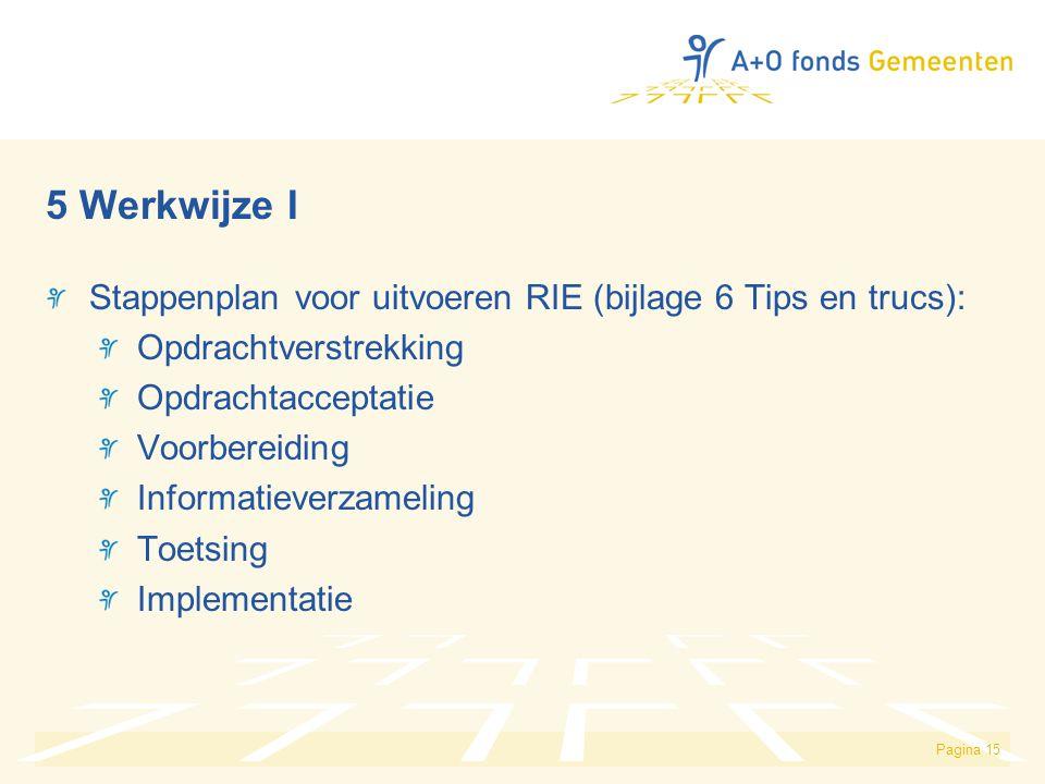 5 Werkwijze I Stappenplan voor uitvoeren RIE (bijlage 6 Tips en trucs): Opdrachtverstrekking. Opdrachtacceptatie.
