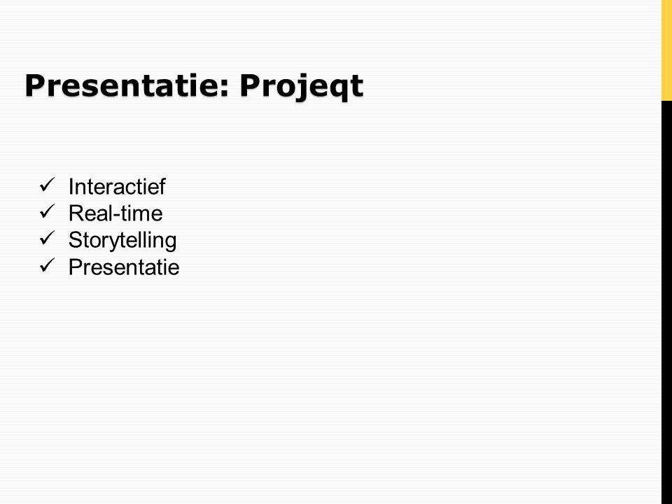 Presentatie: Projeqt Interactief Real-time Storytelling Presentatie