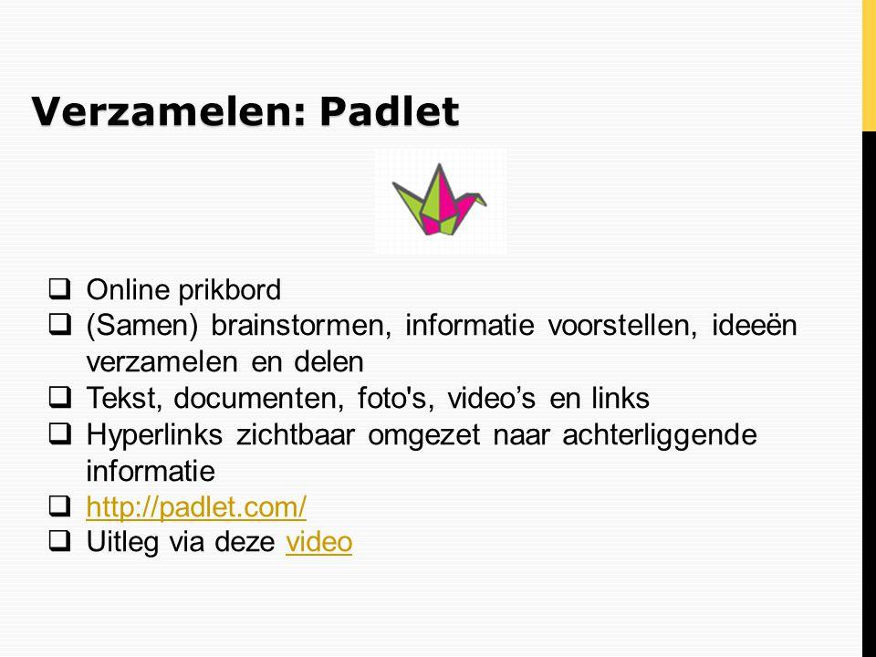 Verzamelen: Padlet Online prikbord. (Samen) brainstormen, informatie voorstellen, ideeën verzamelen en delen.