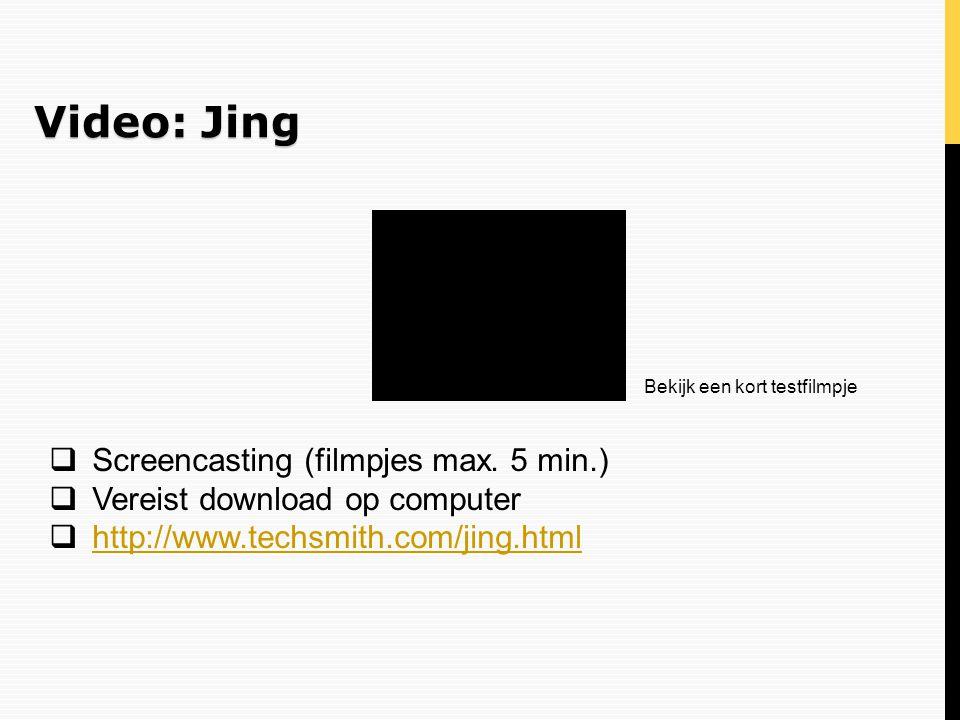 Video: Jing Screencasting (filmpjes max. 5 min.)
