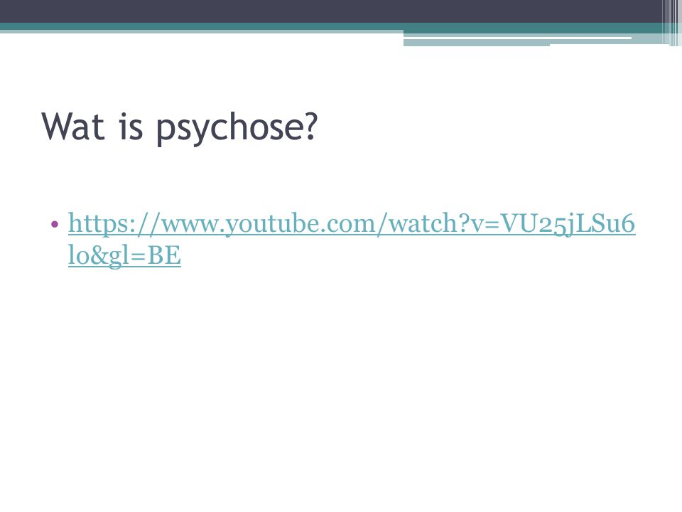 Wat is psychose https://www.youtube.com/watch v=VU25jLSu6 lo&gl=BE