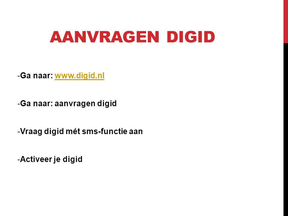 Aanvragen digid Ga naar: www.digid.nl Ga naar: aanvragen digid