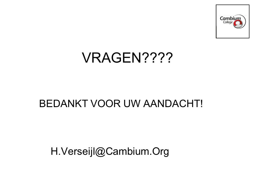 VRAGEN BEDANKT VOOR UW AANDACHT! H.Verseijl@Cambium.Org