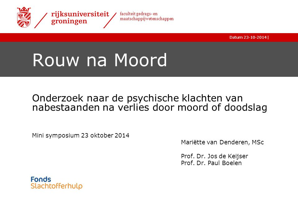 23-10-2014 Rouw na Moord. Onderzoek naar de psychische klachten van nabestaanden na verlies door moord of doodslag.
